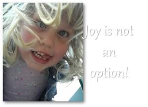 Joy is not an option